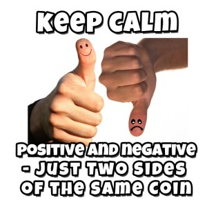 Positive and negative not only exist in every situation, they have to be there - it's how the Universe works!
